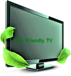 Eco friendly TV